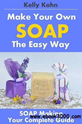the complete photo guide to soap books make your own soap the easy way free ebooks