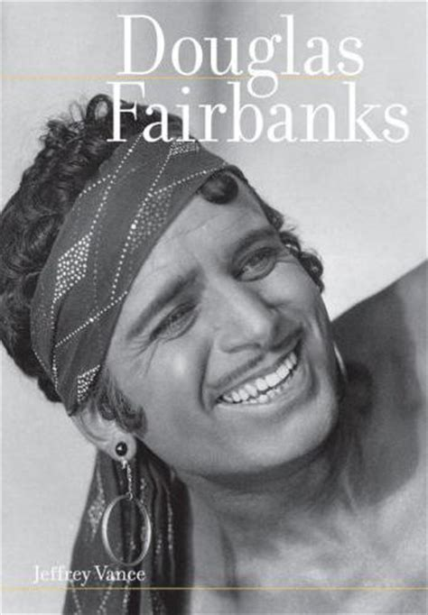 the king of the of douglas fairbanks books historian jeffrey vance talks about douglas fairbanks
