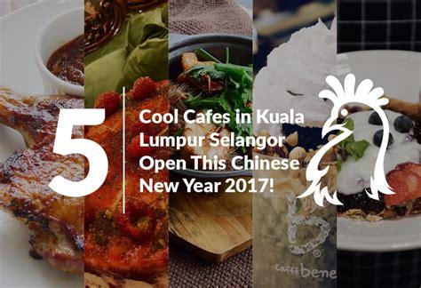 new year open house in kuala lumpur 5 cool cafes in kuala lumpur selangor open this
