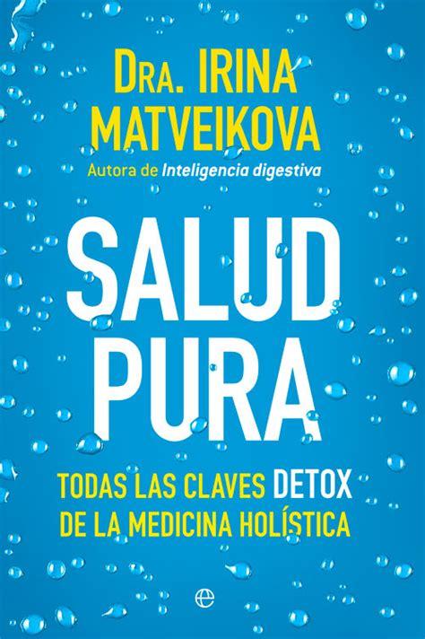 libro pan y salud bellezapura quot salud pura quot nuevo libro sobre medicina hol 237 stica de irina matveikova y entrevista