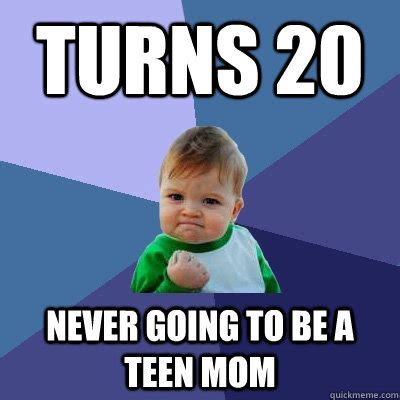 Young Mom Meme - turns 20 never going to be a teen mom success kid