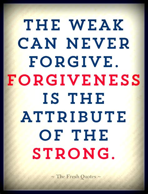 Apology Letter Quotes The Weak Can Never Forgive Forgiveness Is The Attribute Of The Strong Mahatma Gandhi Apology