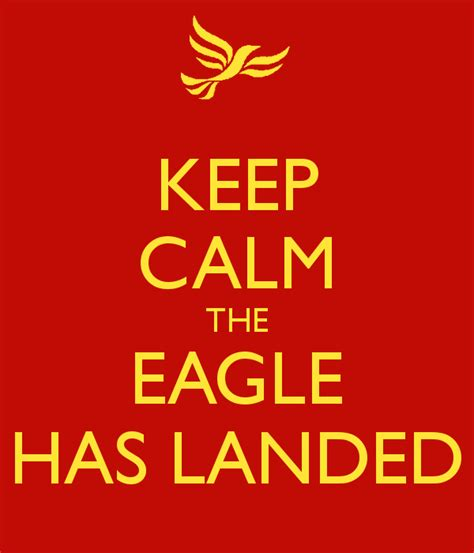The Eagle Has Landed by Keep Calm The Eagle Has Landed Poster Lo Keep Calm O Matic