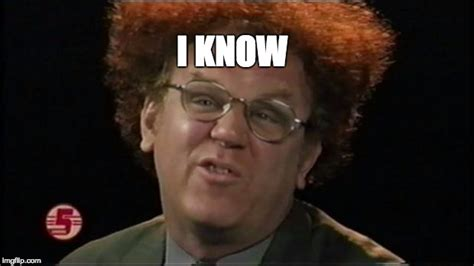 I Know Your Meme - dr steve brule imgflip
