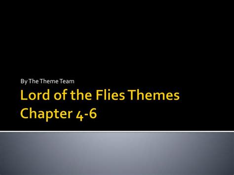theme of lord of the flies chapter 2 ppt lord of the flies themes chapter 4 6 powerpoint