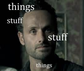 Walking Dead Stuff And Things Meme - walking dead best of the rick grimes quot stuff and things