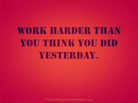 Work Harder work harder than yesterday