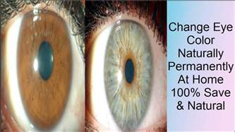 how to naturally change your eye color how to change your color naturally permanently