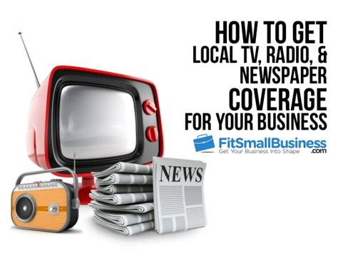 Tv Radio how to get local tv radio newspaper coverage for your business