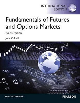 Fundamental Of Futures And Options Markets fundamentals of futures and options markets c hull