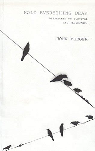 libro hold everything dear dispatches hold everything dear dispatches on survival and resistance by john berger