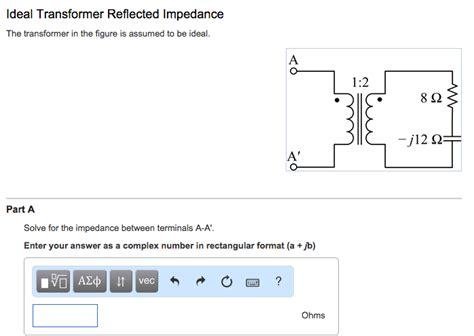transformer impedance reflected ideal transformer reflected impedance the transfor chegg