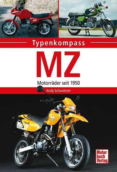 Mz Motorräder Seit 1950 by Mz Motorr 228 Der Seit 1950 Typenkompass Andy Schwietzer