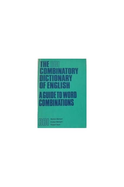 the bbi combinatory dictionary the bbi combinatory dictionary of english evelyn benson robert ilson morton benson 10 00