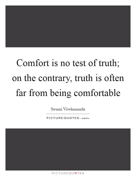 there is no comfort in the truth on the contrary quotes sayings on the contrary picture