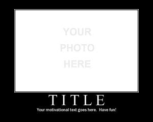 Motivational Poster Template by Motivator Create Your Own Motivational Posters