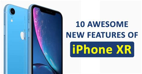Iphone Xr New Features by Top 10 Awesome New Features Of Apple Iphone Xr Neoadviser