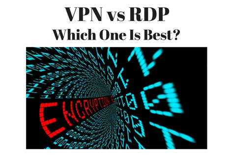 best remote desktop protocol vpn vs remote desktop protocol rdp which one should i use