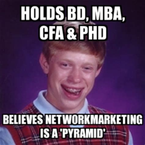 Mba Is Or Bad by Meme Bad Luck Brian Holds Bd Mba Cfa Phd Believes