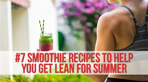 7 Steps To Getting A Leaner This Summer by 7 Breakfast Smoothies To Help You Get Lean This Summer