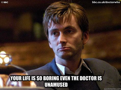 Unamused Meme - your life is so boring even the doctor is unamused