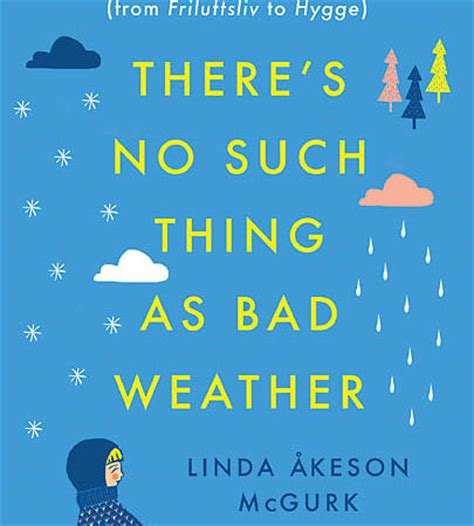there s no such thing as bad weather a scandinavian s secrets for raising healthy resilient and confident from friluftsliv to hygge books or shine mamma there s no such thing as bad weather