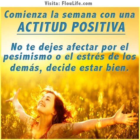 imagenes y frases de actitud positiva comienza la semana con una actitud positiva visita