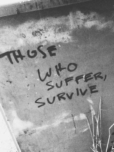 Those who suffer, survive. Except for those who join the
