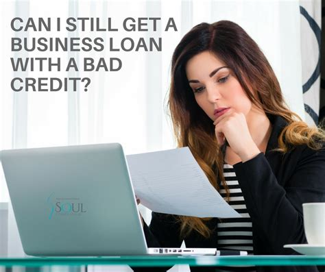 get business loan for bad credit apply and can i still get a business loan with a bad credit soul