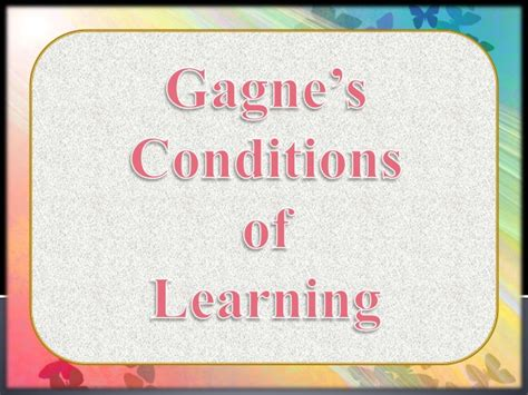 Outline Gagnes Conditions Of Learning by Gagne S Conditions Of Learning Ppt