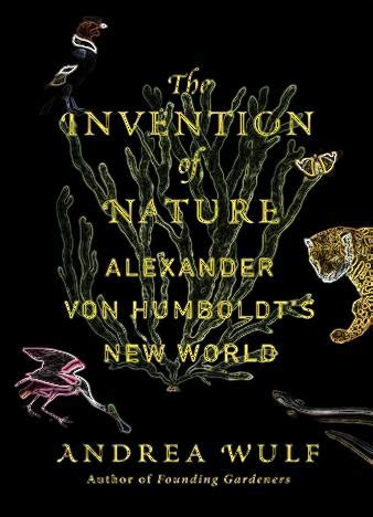 the invention of nature alexander von humboldt s the invention of nature alexander von humboldt s new world epub us books you love