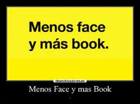 imagenes de menos face y mas book menos face y mas book desmotivaciones