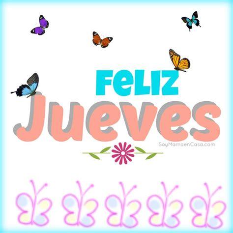 imagenes de jueves positivo feliz jueves saludos www soymamaencasa com graphics