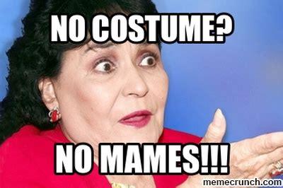 Carmen Salinas Meme Generator - no costume no mames