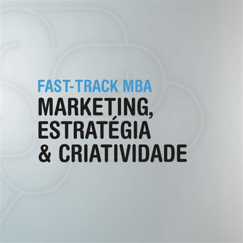 Fast Track Mba From Symbiosis by Fast Track Mba Em Marketing Estrat 233 Criatividade