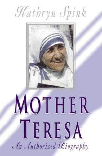 mother teresa authorized biography navin chawla mother teresa an authorized biography spink kathryn
