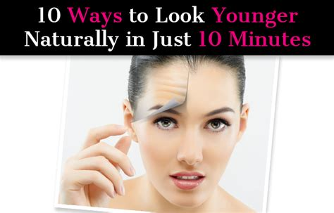 Your Look Younger In 20 Minutes 2 by 10 Ways To Look Younger Naturally In Just 10 Minutes
