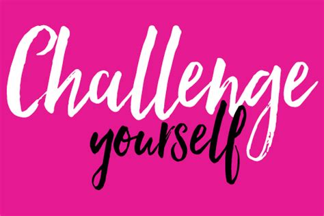 how to challenge yourself challenge yourself to be better txtgirl