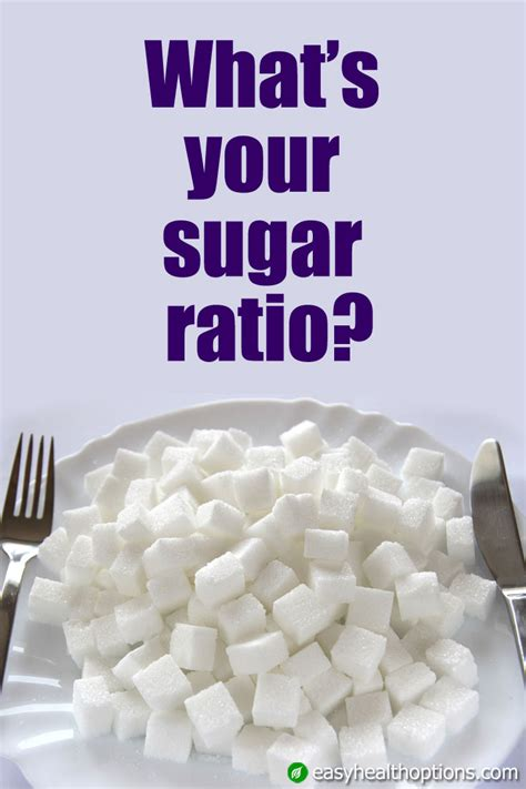 what s your sugar ratio easy health options 174