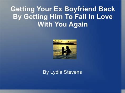 get your ex back how to get your ex back books getting your ex boyfriend back by getting him to fall in