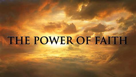 Faith Is Powerful the power of faith