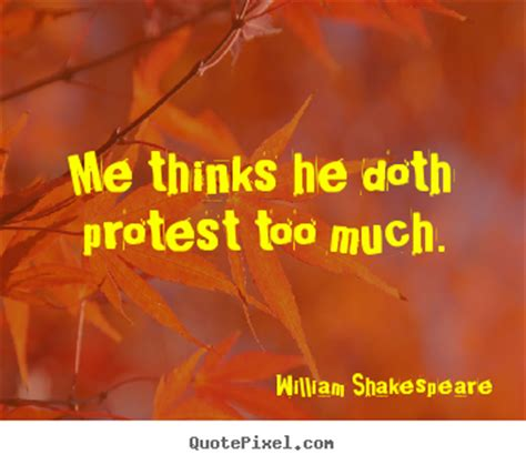 Life quotes - Me thinks he doth protest too much.