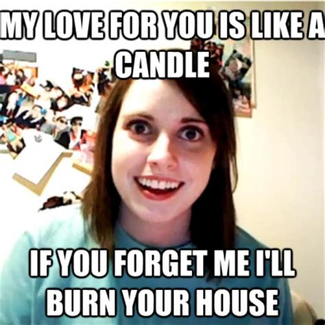 Overly Attached Gf Meme - overly attached girlfriend meme on her candle burning love