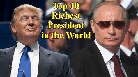 top 10 richest presidents as of 2018 daikhlo top 10 most richest presidents in the world