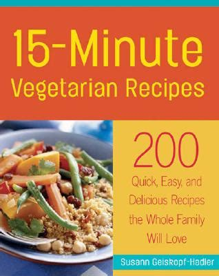 Fast Easy And Snappy 15 Minutes Recipes by 15 Minute Vegetarian 200 Easy And Delicious