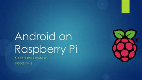 Android On Raspberry Pi by Tm Gdg Ro Android On Raspberry Pi
