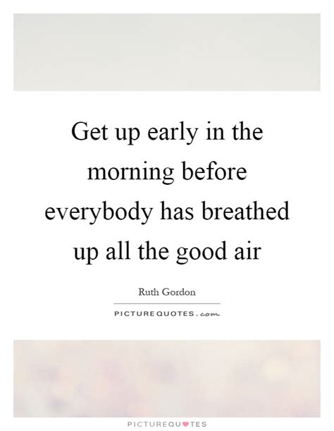 Get Up Early In The Morning Essay by Breathed Quotes Breathed Sayings Breathed Picture Quotes