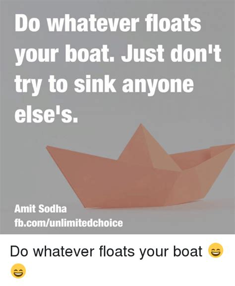 do whatever floats your boat just don t try to sink anyone - Do Whatever Floats Your Boat Just Don T Sink Mine