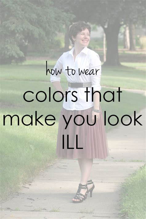 colors that make you look how to wear colors that make you look ill already pretty