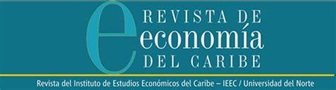revista del centro de investigacin redalycorg revista econom 237 a del caribe instituto de estudios